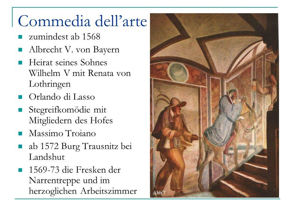 Commedia dellarte zumindest ab 1568 Albrecht V. von Bayern Heirat seines Sohnes Wilhelm V mit Renata von Lothringen Orlando di Lasso Stegreifkomödie m