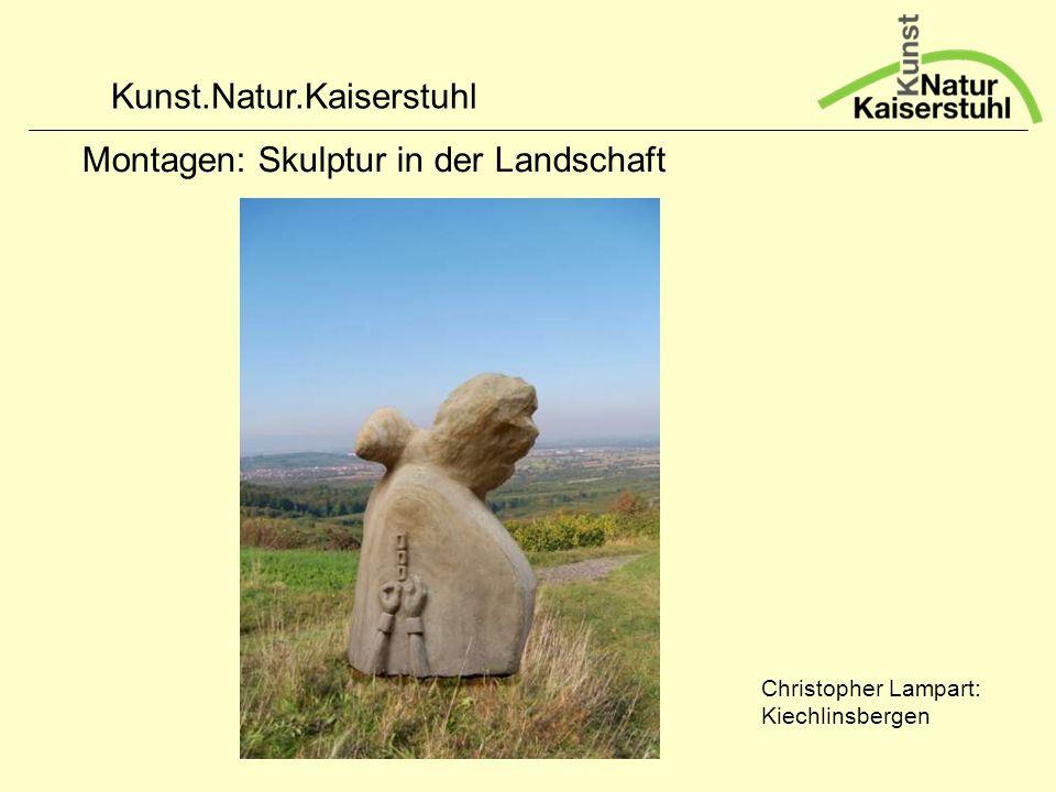 Kunst.Natur.Kaiserstuhl Montagen: Skulptur in der Landschaft Christopher Lampart: Kiechlinsbergen