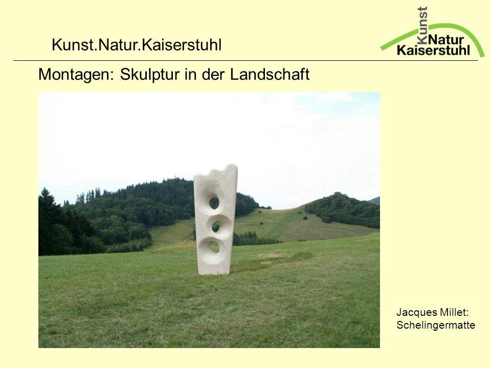 Kunst.Natur.Kaiserstuhl Montagen: Skulptur in der Landschaft Jacques Millet: Schelingermatte