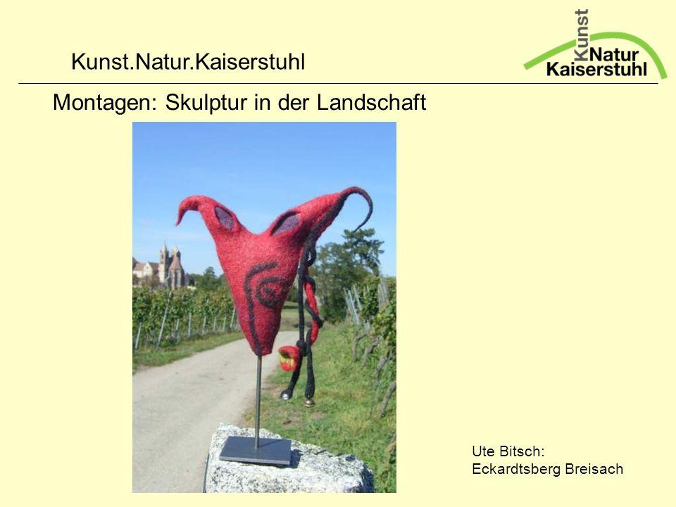 Kunst.Natur.Kaiserstuhl Montagen: Skulptur in der Landschaft Ute Bitsch: Eckardtsberg Breisach
