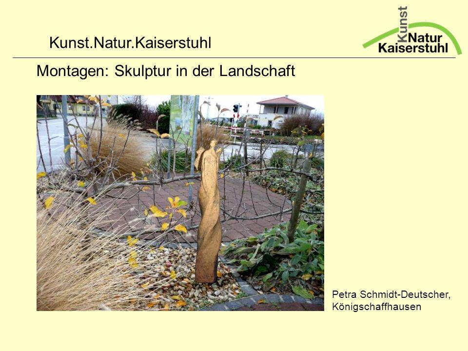 Kunst.Natur.Kaiserstuhl Montagen: Skulptur in der Landschaft Petra Schmidt-Deutscher, Königschaffhausen