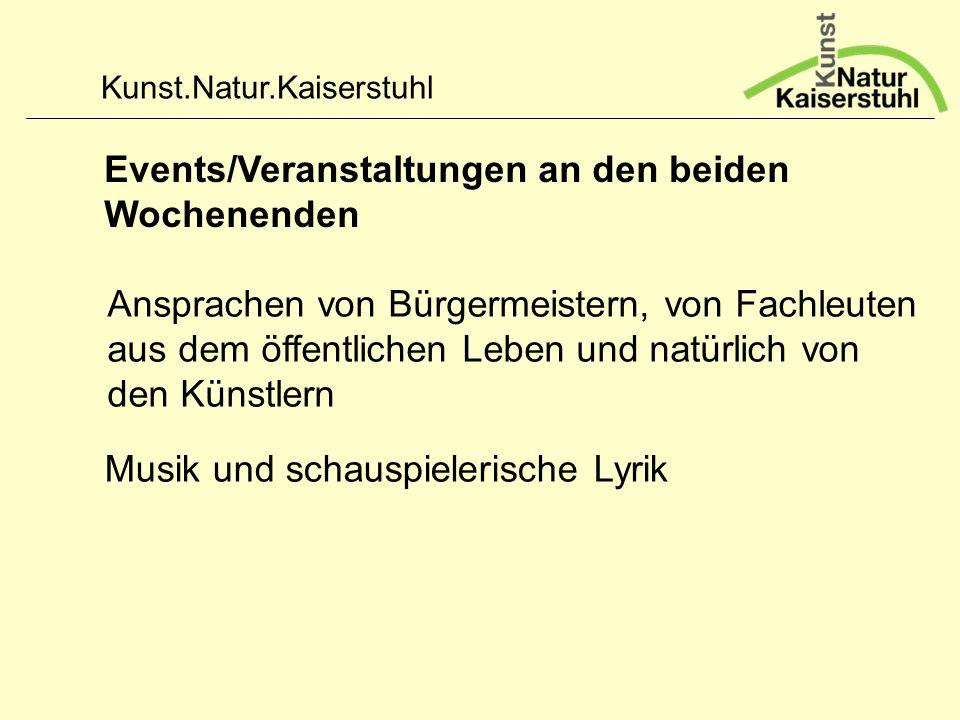 Kunst.Natur.Kaiserstuhl Events/Veranstaltungen an den beiden Wochenenden Musik und schauspielerische Lyrik Ansprachen von Bürgermeistern, von Fachleut