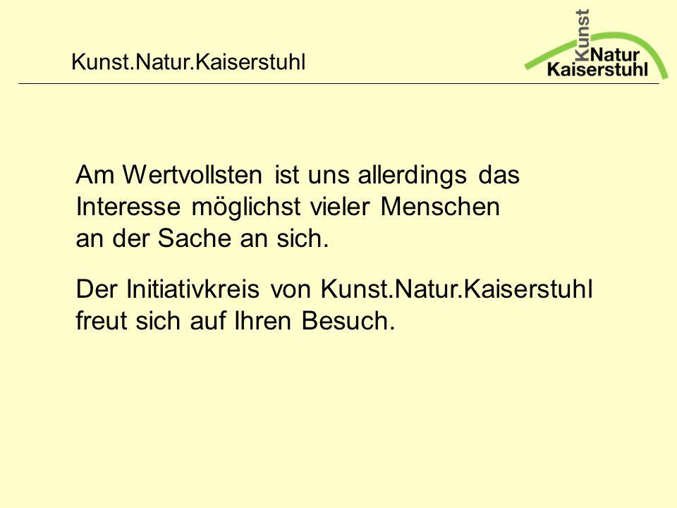 Kunst.Natur.Kaiserstuhl Am Wertvollsten ist uns allerdings das Interesse möglichst vieler Menschen an der Sache an sich. Der Initiativkreis von Kunst.