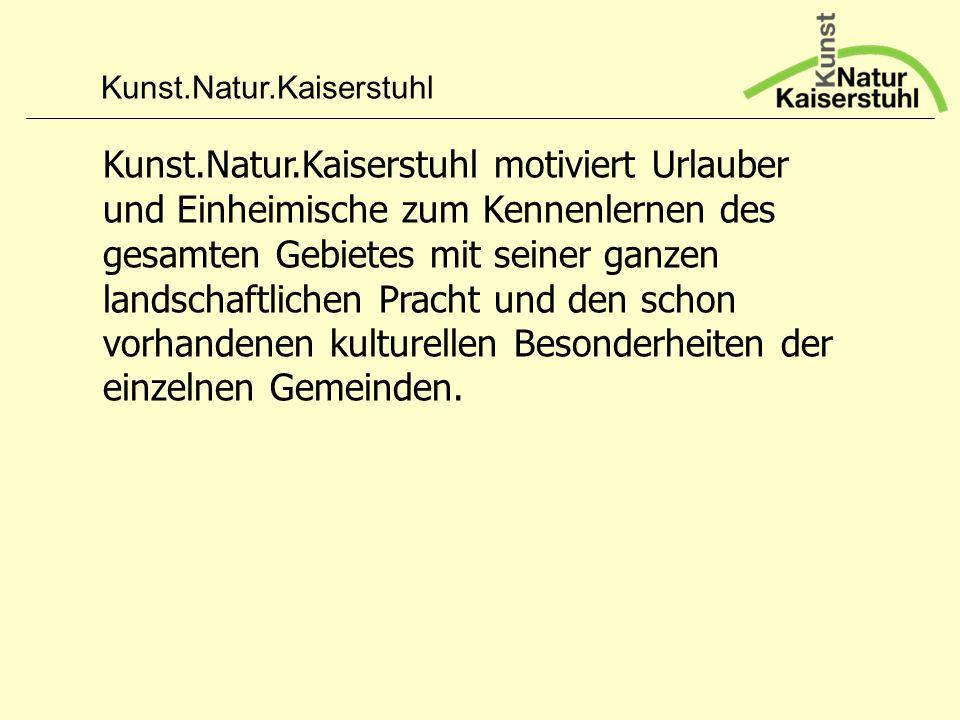 Kunst.Natur.Kaiserstuhl Kunst.Natur.Kaiserstuhl motiviert Urlauber und Einheimische zum Kennenlernen des gesamten Gebietes mit seiner ganzen landschaf