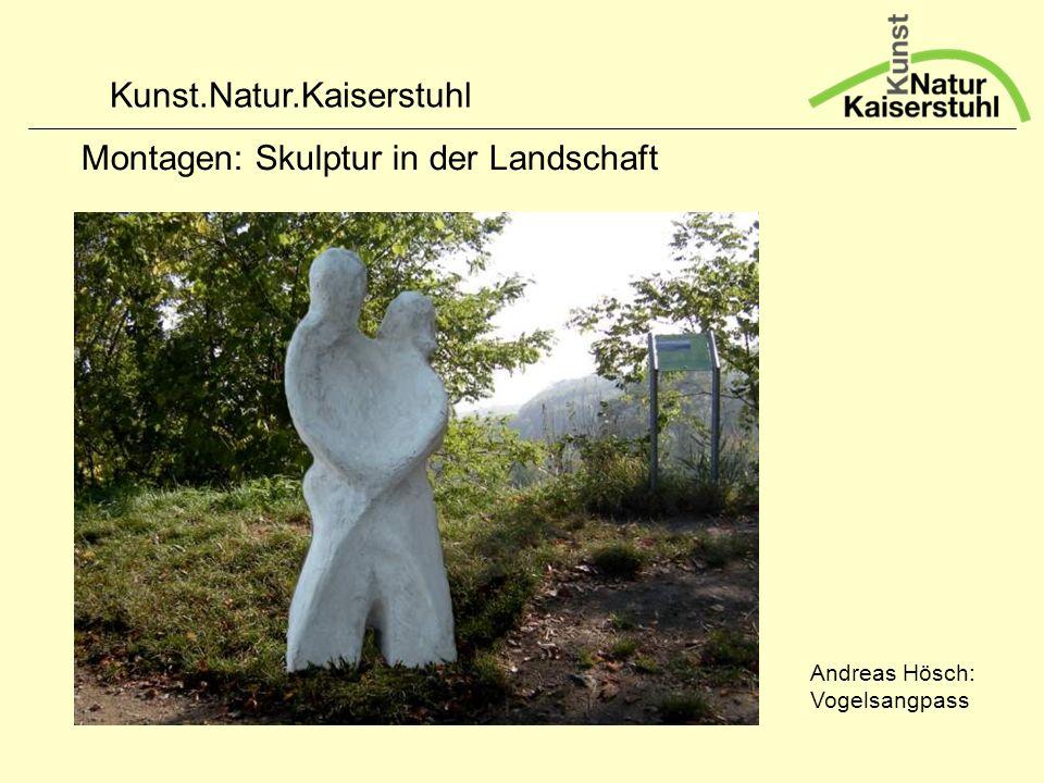 Kunst.Natur.Kaiserstuhl Montagen: Skulptur in der Landschaft Andreas Hösch: Vogelsangpass
