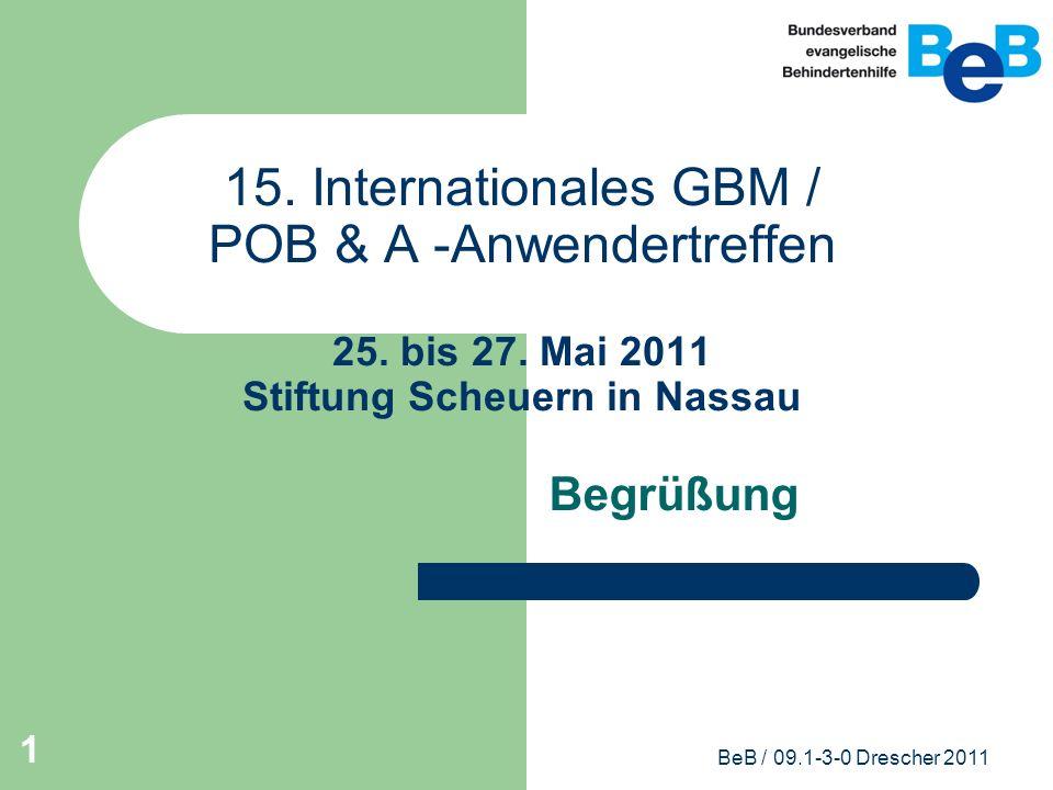 BeB / 09.1-3-0 Drescher 2011 1 15. Internationales GBM / POB & A -Anwendertreffen 25. bis 27. Mai 2011 Stiftung Scheuern in Nassau Begrüßung