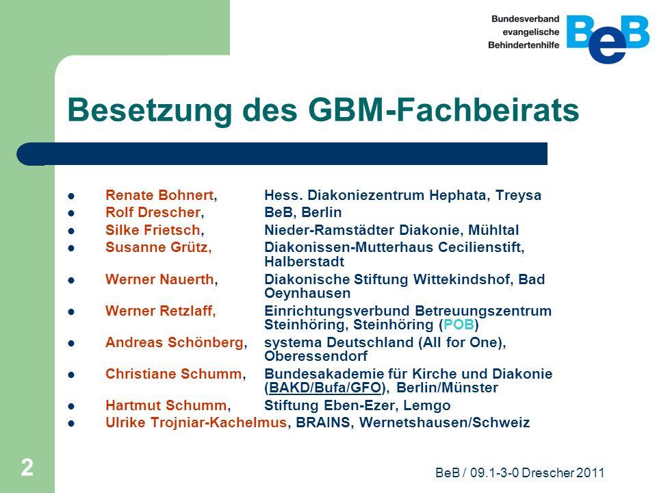 BeB / 09.1-3-0 Drescher 2011 2 Besetzung des GBM-Fachbeirats Renate Bohnert,Hess. Diakoniezentrum Hephata, Treysa Rolf Drescher,BeB, Berlin Silke Frie