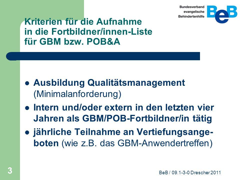 BeB / 09.1-3-0 Drescher 2011 3 Kriterien für die Aufnahme in die Fortbildner/innen-Liste für GBM bzw. POB&A Ausbildung Qualitätsmanagement (Minimalanf