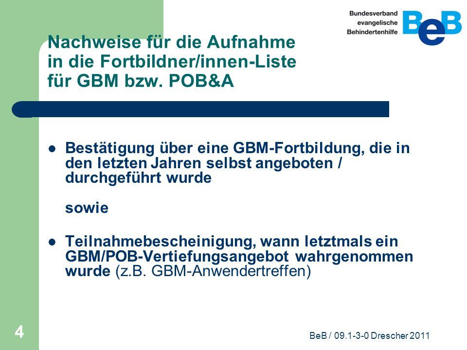 BeB / 09.1-3-0 Drescher 2011 4 Nachweise für die Aufnahme in die Fortbildner/innen-Liste für GBM bzw. POB&A Bestätigung über eine GBM-Fortbildung, die