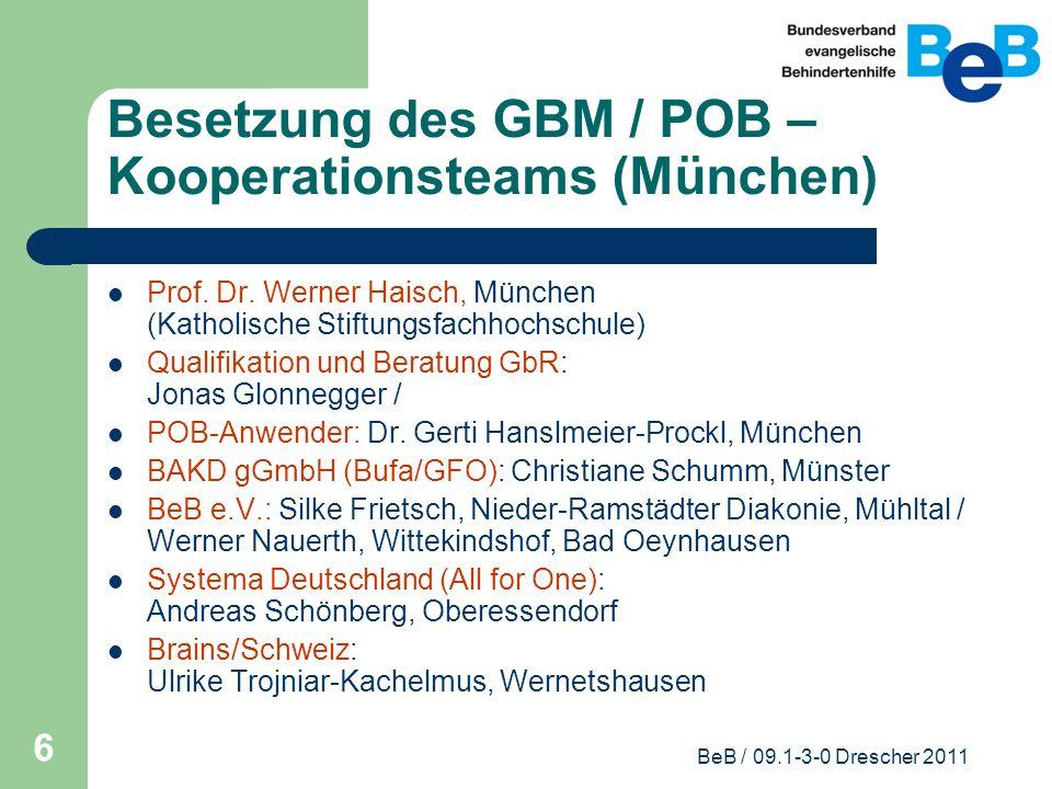 BeB / 09.1-3-0 Drescher 2011 6 Besetzung des GBM / POB – Kooperationsteams (München) Prof. Dr. Werner Haisch, München (Katholische Stiftungsfachhochsc