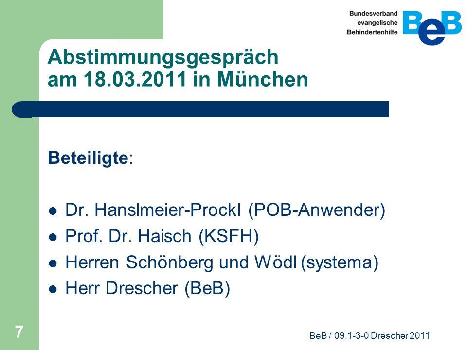 BeB / 09.1-3-0 Drescher 2011 8 Abstimmungsgespräch am 18.03.2011 in München Themen und Vereinbarungen: Grundsätzliche Positionierungen zu GBM / POB&A bzw.