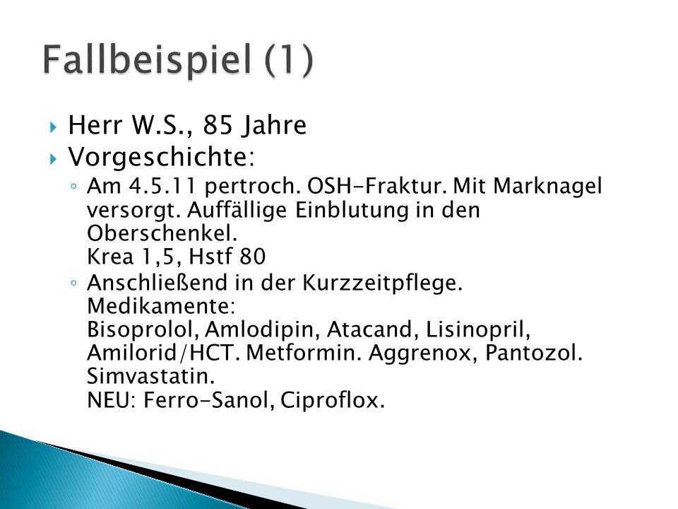 Herr W.S., 85 Jahre Vorgeschichte: Am 4.5.11 pertroch. OSH-Fraktur. Mit Marknagel versorgt. Auffällige Einblutung in den Oberschenkel. Krea 1,5, Hstf