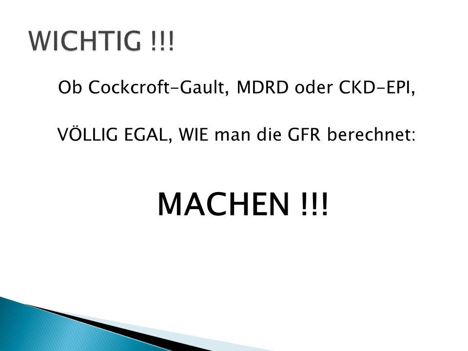 Ob Cockcroft-Gault, MDRD oder CKD-EPI, VÖLLIG EGAL, WIE man die GFR berechnet: MACHEN !!!