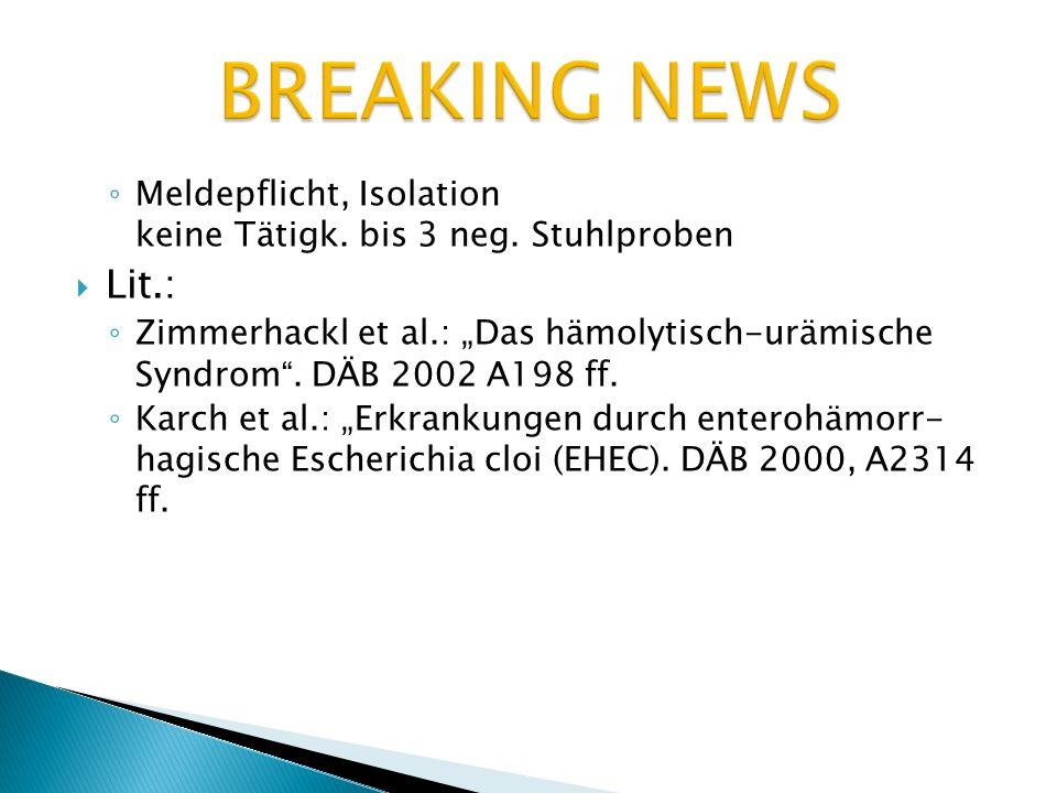 Meldepflicht, Isolation keine Tätigk. bis 3 neg. Stuhlproben Lit.: Zimmerhackl et al.: Das hämolytisch-urämische Syndrom. DÄB 2002 A198 ff. Karch et a