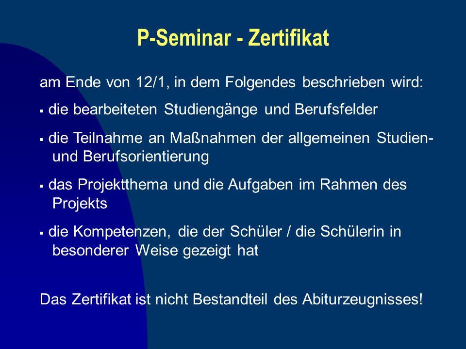 P-Seminar - Zertifikat am Ende von 12/1, in dem Folgendes beschrieben wird: die bearbeiteten Studiengänge und Berufsfelder die Teilnahme an Maßnahmen