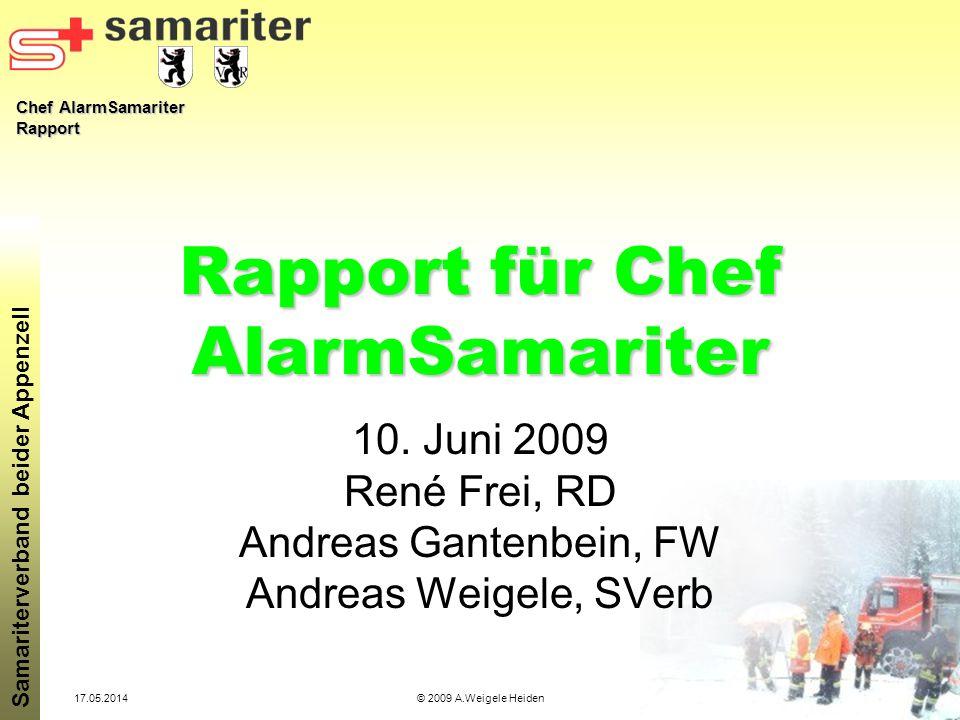 Chef AlarmSamariter Rapport Samariterverband beider Appenzell 17.05.2014© 2009 A.Weigele Heiden Rapport für Chef AlarmSamariter 10. Juni 2009 René Fre