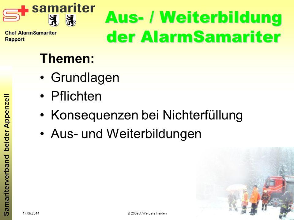 Chef AlarmSamariter Rapport Samariterverband beider Appenzell 17.05.2014© 2009 A.Weigele Heiden Aus- / Weiterbildung der AlarmSamariter Themen: Grundl