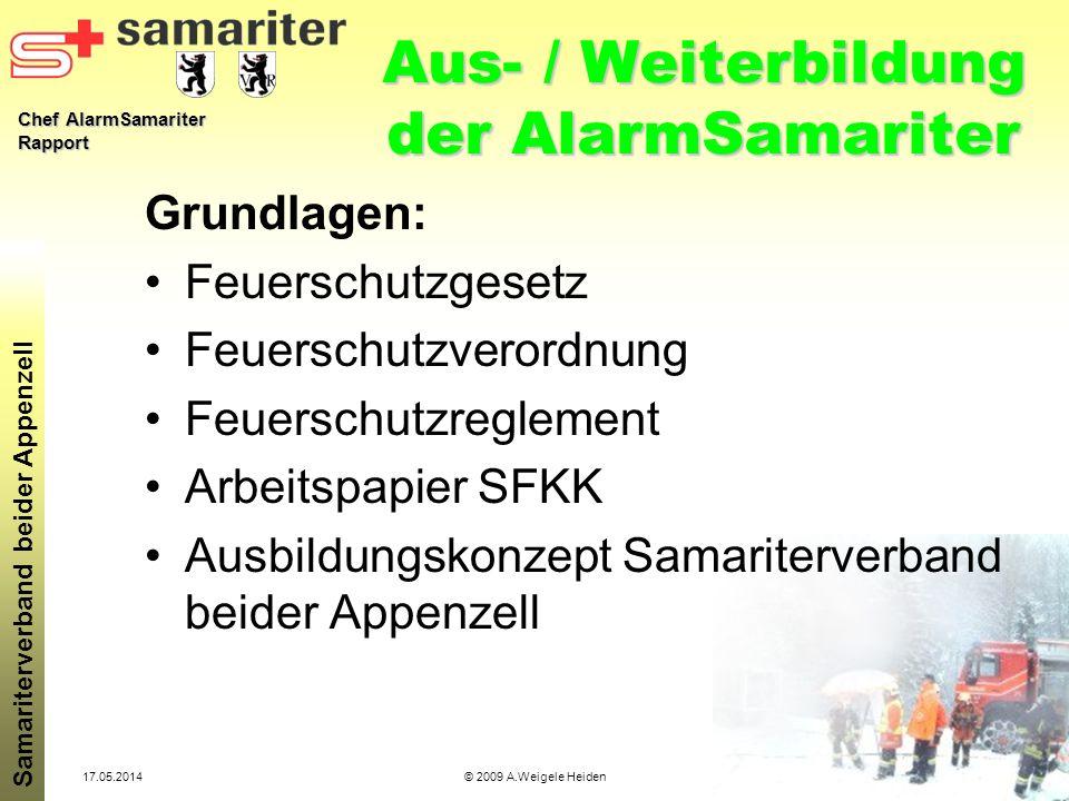Chef AlarmSamariter Rapport Samariterverband beider Appenzell 17.05.2014© 2009 A.Weigele Heiden Aus- / Weiterbildung der AlarmSamariter Grundlagen: Fe