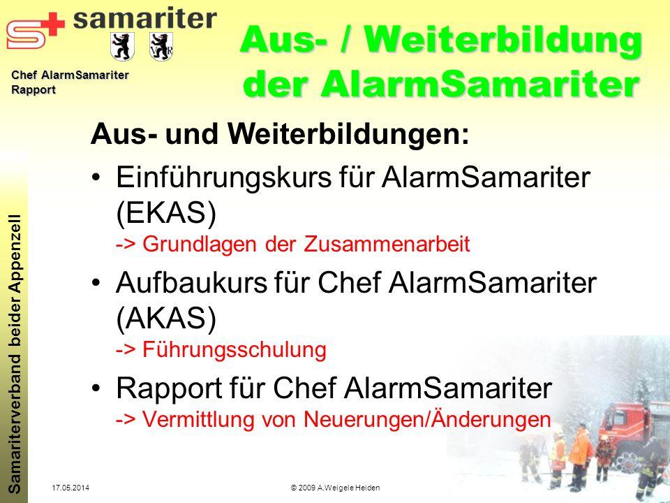 Chef AlarmSamariter Rapport Samariterverband beider Appenzell 17.05.2014© 2009 A.Weigele Heiden Aus- / Weiterbildung der AlarmSamariter Aus- und Weite