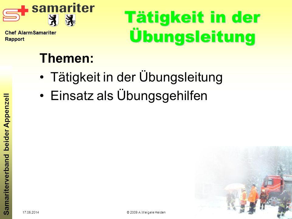 Chef AlarmSamariter Rapport Samariterverband beider Appenzell 17.05.2014© 2009 A.Weigele Heiden Tätigkeit in der Übungsleitung Themen: Tätigkeit in de