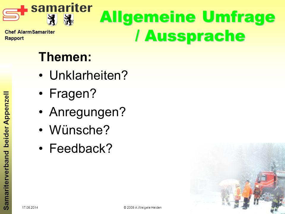 Chef AlarmSamariter Rapport Samariterverband beider Appenzell 17.05.2014© 2009 A.Weigele Heiden Allgemeine Umfrage / Aussprache Themen: Unklarheiten?