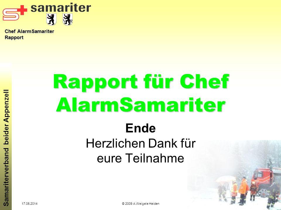 Chef AlarmSamariter Rapport Samariterverband beider Appenzell 17.05.2014© 2009 A.Weigele Heiden Rapport für Chef AlarmSamariter Ende Herzlichen Dank f
