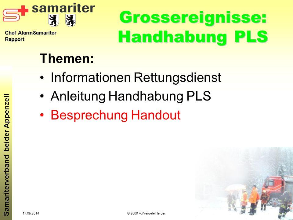 Chef AlarmSamariter Rapport Samariterverband beider Appenzell 17.05.2014© 2009 A.Weigele Heiden Grossereignisse: Handhabung PLS Themen: Informationen
