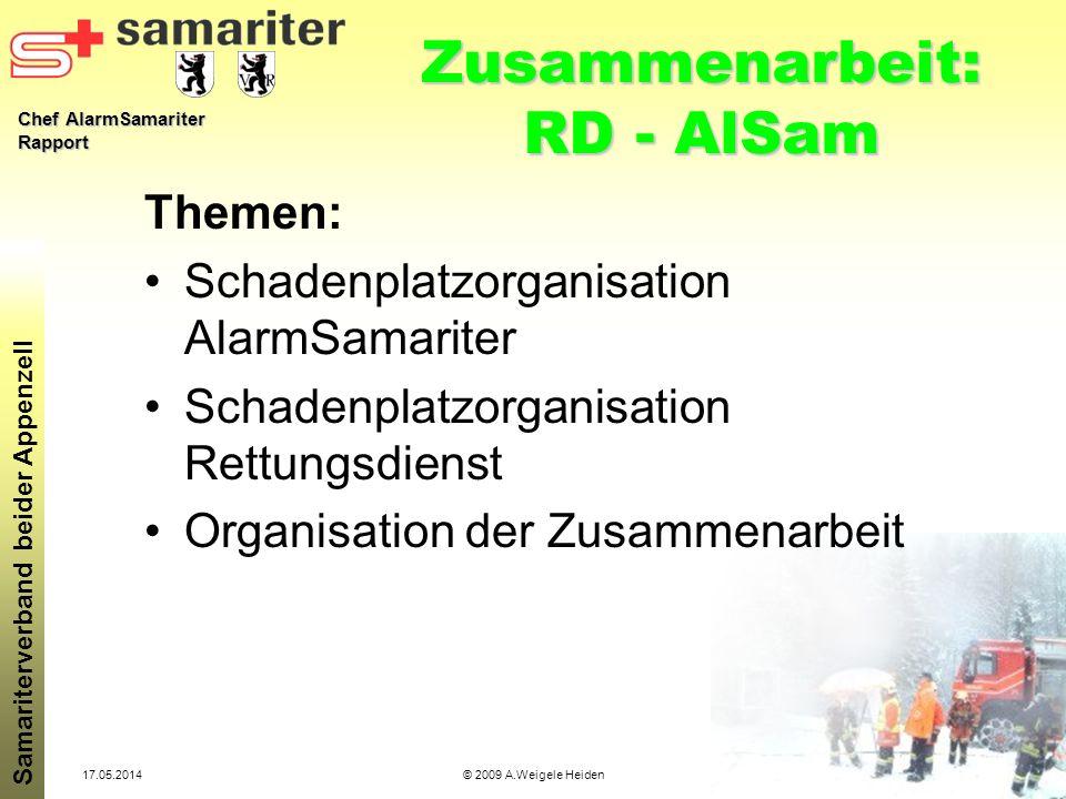 Chef AlarmSamariter Rapport Samariterverband beider Appenzell 17.05.2014© 2009 A.Weigele Heiden Zusammenarbeit: RD - AlSam Themen: Schadenplatzorganis