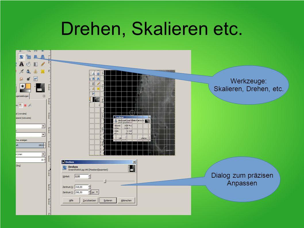 Drehen, Skalieren etc. Werkzeuge: Skalieren, Drehen, etc. Dialog zum präzisen Anpassen