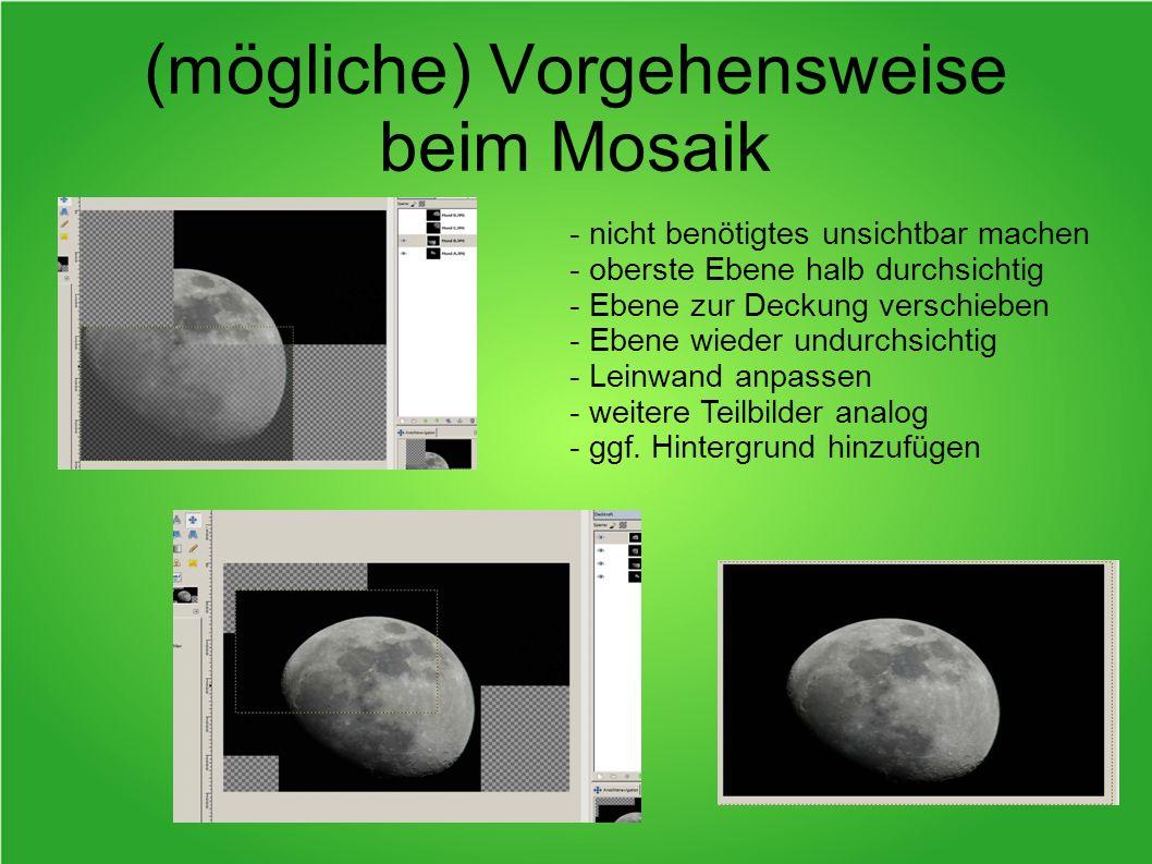 (mögliche) Vorgehensweise beim Mosaik - nicht benötigtes unsichtbar machen - oberste Ebene halb durchsichtig - Ebene zur Deckung verschieben - Ebene w