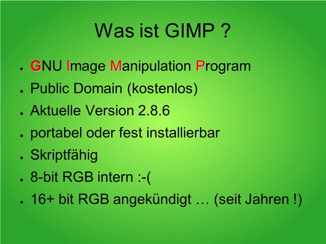 Was ist GIMP ? GIMP GNU Image Manipulation Program Public Domain (kostenlos) Aktuelle Version 2.8.6 portabel oder fest installierbar Skriptfähig 8-bit