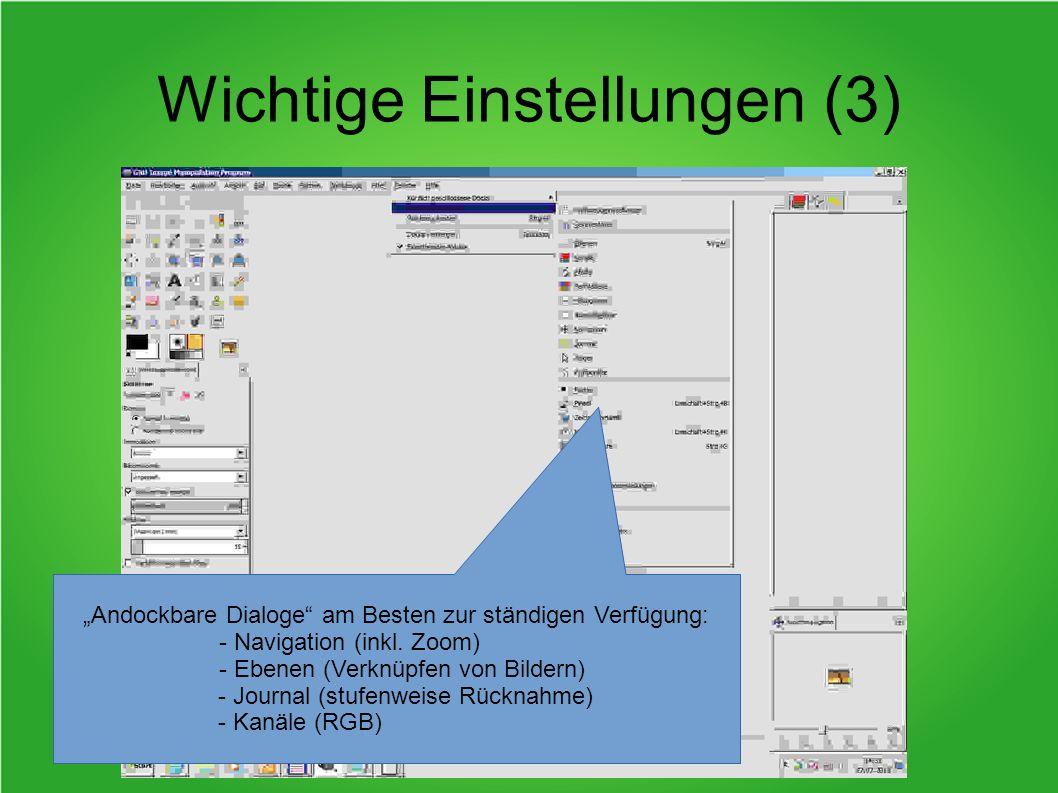 Wichtige Einstellungen (3) Andockbare Dialoge am Besten zur ständigen Verfügung: - Navigation (inkl. Zoom) - Ebenen (Verknüpfen von Bildern) - Journal