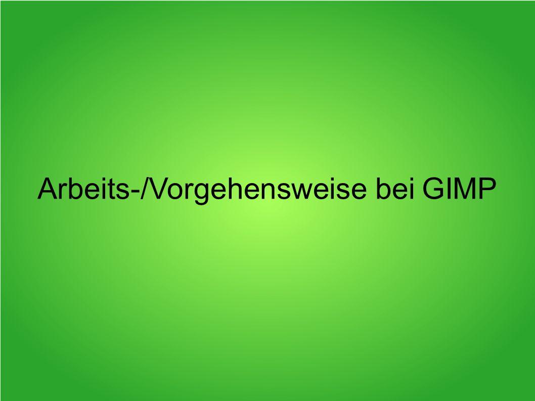 Arbeits-/Vorgehensweise bei GIMP