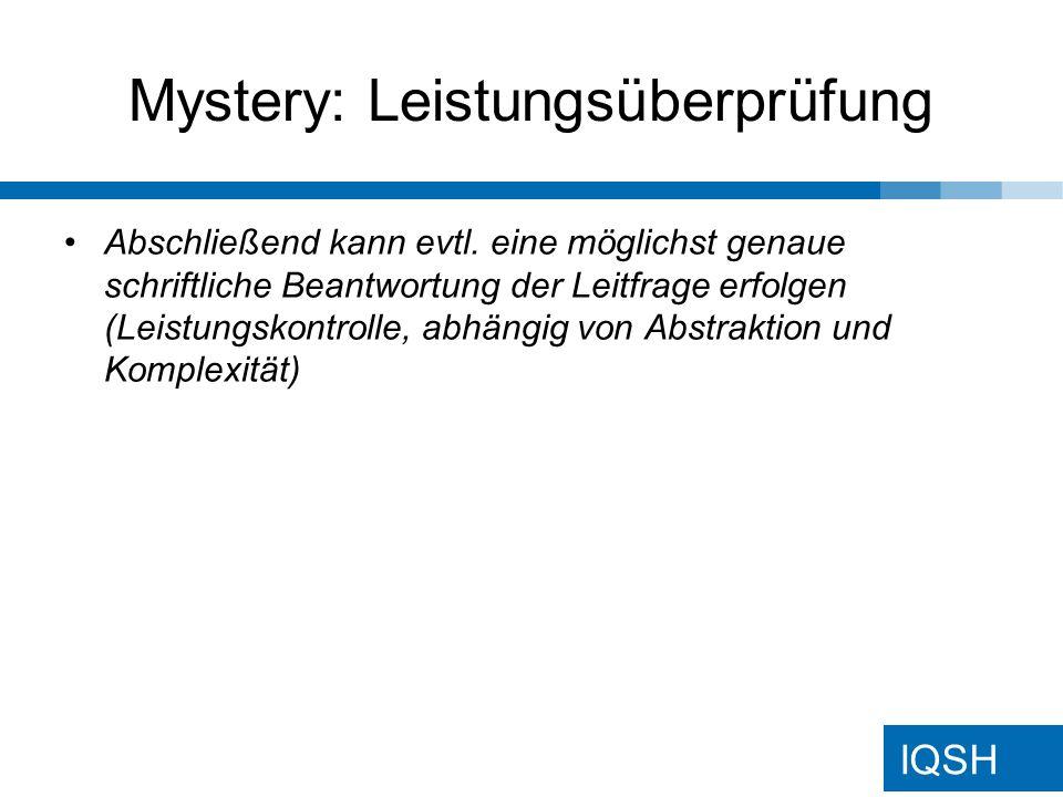 IQSH Konstruktion eigener Mysterys Ausgangspunkt: Reportagen, interessante Zeitungsmeldungen grundlegende, abstrakte Zusammenhänge werden mit konkreten Personen (konkret mit Namen benennen, damit die Sch.