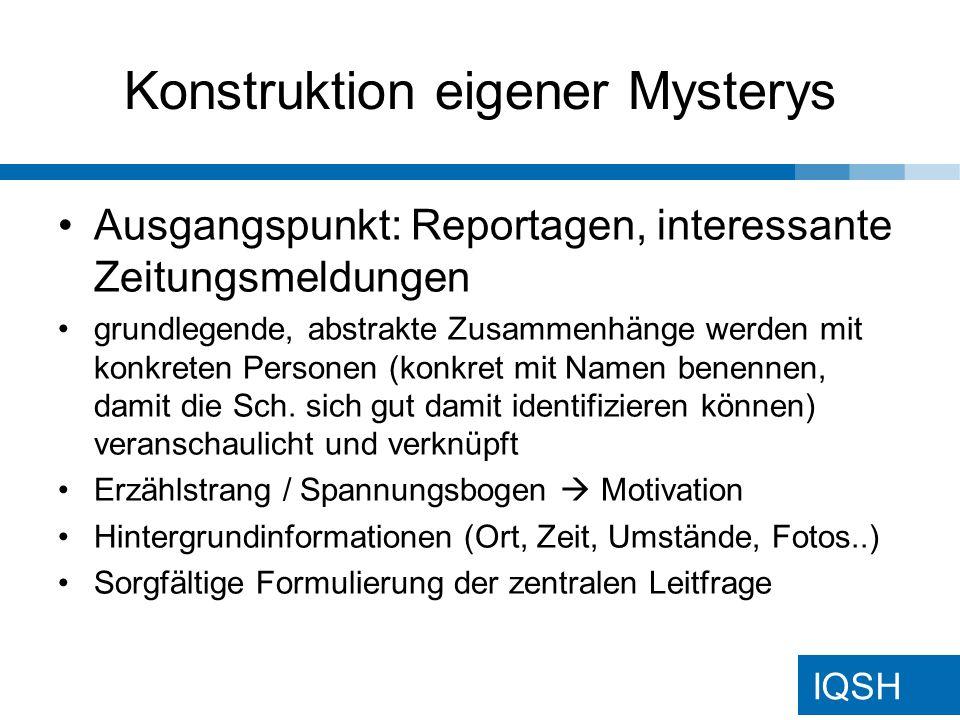 IQSH Konstruktion eigener Mysterys Nur wenige Textzeilen Information pro Kärtchen Erklärungen und Ursachenzusammenhänge vermeiden Es sollten auch ambivalente oder irrelevante Informationen eingebaut werden, Diskussionsstoff Komplexes Hintergrundwissen evtl.