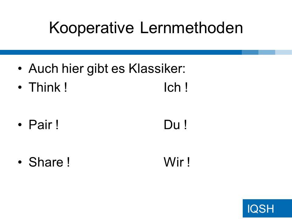IQSH Kooperative Lernmethoden Auch hier gibt es Klassiker: Think !Ich ! Pair !Du ! Share !Wir !