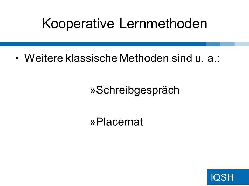 IQSH Kooperative Lernmethoden Einzelarbeit als Einstieg in die Aufgabenstellung Partnerarbeit als Austausch über gefundene Ergebnisse / eigene Überlegungen Austausch im Plenum / in der Gruppe