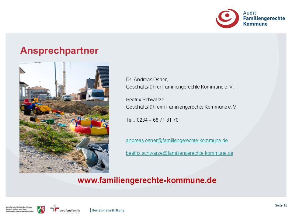 Seite 15 Dr. Andreas Osner, Geschäftsführer Familiengerechte Kommune e. V. Beatrix Schwarze, Geschäftsführerin Familiengerechte Kommune e. V. Tel.: 02