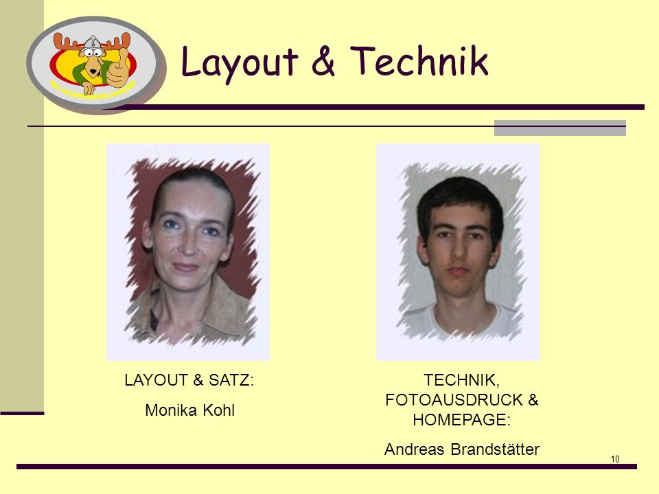 10 Layout & Technik LAYOUT & SATZ: Monika Kohl TECHNIK, FOTOAUSDRUCK & HOMEPAGE: Andreas Brandstätter