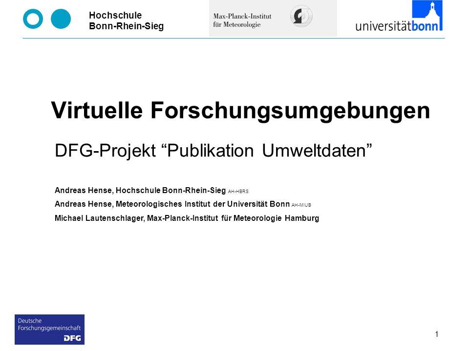 Hochschule Bonn-Rhein-Sieg 1 Virtuelle Forschungsumgebungen DFG-Projekt Publikation Umweltdaten Andreas Hense, Hochschule Bonn-Rhein-Sieg AH-HBRS Andr