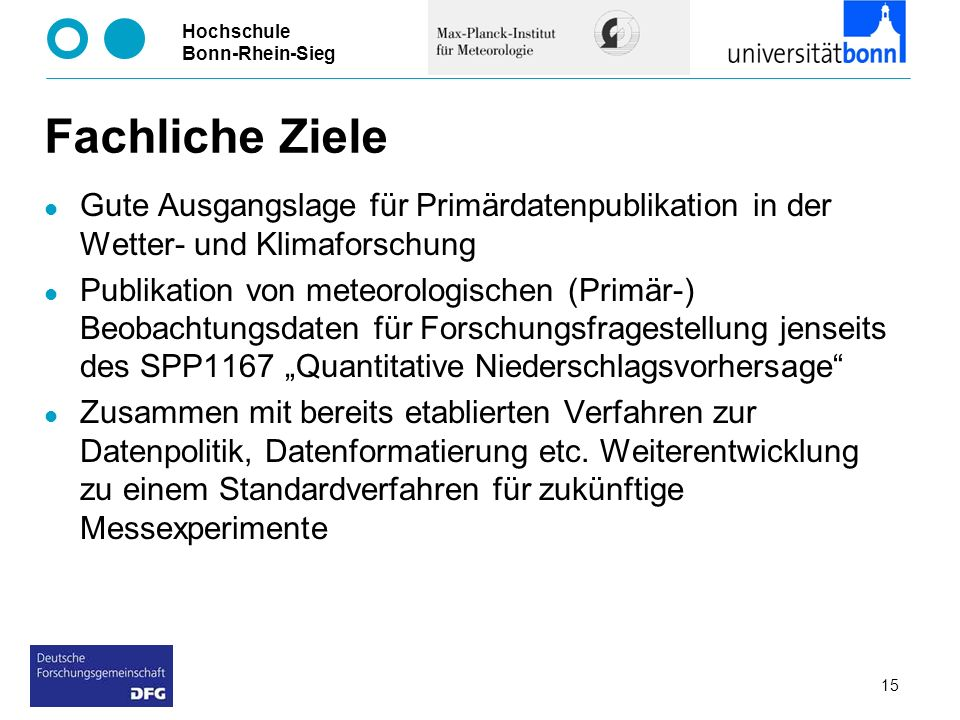 Hochschule Bonn-Rhein-Sieg Fachliche Ziele Gute Ausgangslage für Primärdatenpublikation in der Wetter- und Klimaforschung Publikation von meteorologis