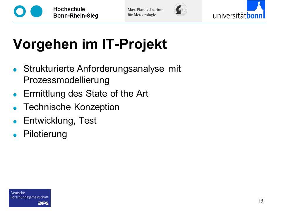 Hochschule Bonn-Rhein-Sieg 16 Vorgehen im IT-Projekt Strukturierte Anforderungsanalyse mit Prozessmodellierung Ermittlung des State of the Art Technis
