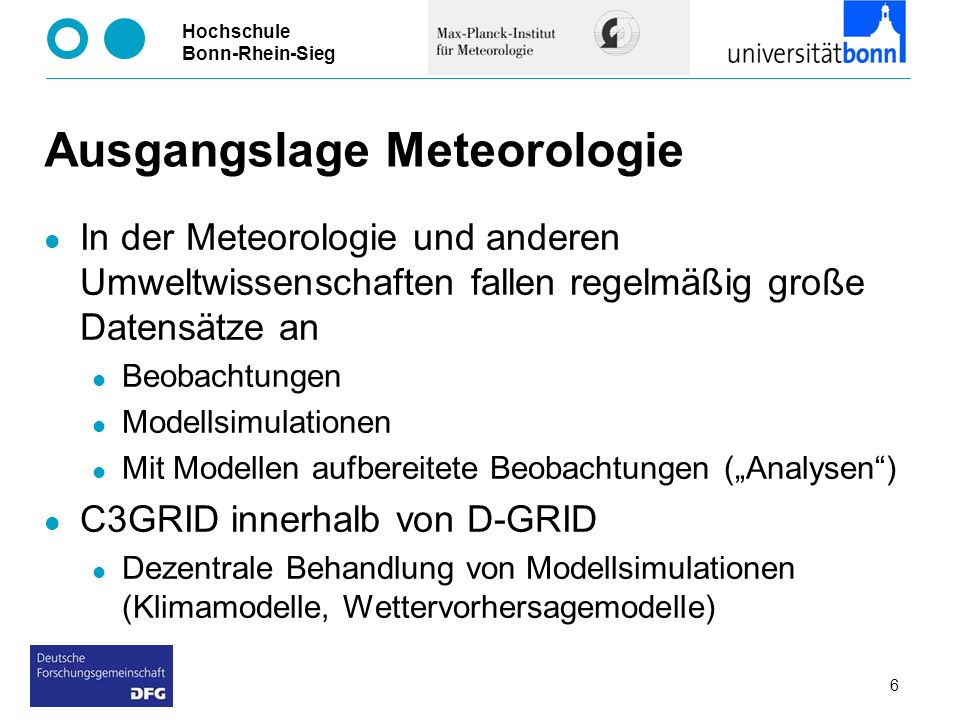 Hochschule Bonn-Rhein-Sieg Ausgangslage Meteorologie In der Meteorologie und anderen Umweltwissenschaften fallen regelmäßig große Datensätze an Beobac