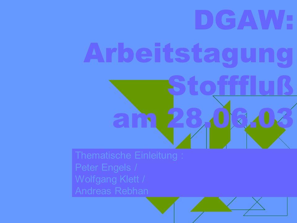 DGAW: Arbeitstagung Stofffluß am 28.06.03 Thematische Einleitung : Peter Engels / Wolfgang Klett / Andreas Rebhan