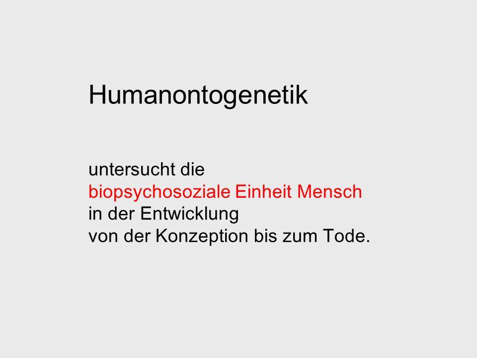 Humanontogenetik untersucht die biopsychosoziale Einheit Mensch in der Entwicklung von der Konzeption bis zum Tode.
