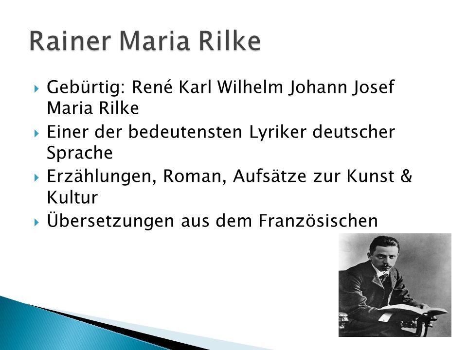 Gebürtig: René Karl Wilhelm Johann Josef Maria Rilke Einer der bedeutensten Lyriker deutscher Sprache Erzählungen, Roman, Aufsätze zur Kunst & Kultur