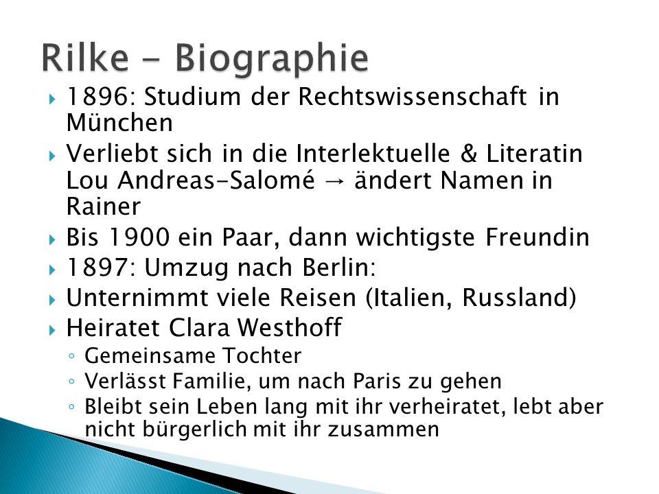 1896: Studium der Rechtswissenschaft in München Verliebt sich in die Interlektuelle & Literatin Lou Andreas-Salomé ändert Namen in Rainer Bis 1900 ein