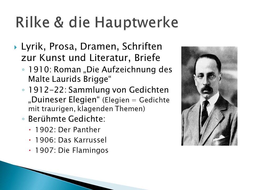 Lyrik, Prosa, Dramen, Schriften zur Kunst und Literatur, Briefe 1910: Roman Die Aufzeichnung des Malte Laurids Brigge 1912-22: Sammlung von Gedichten