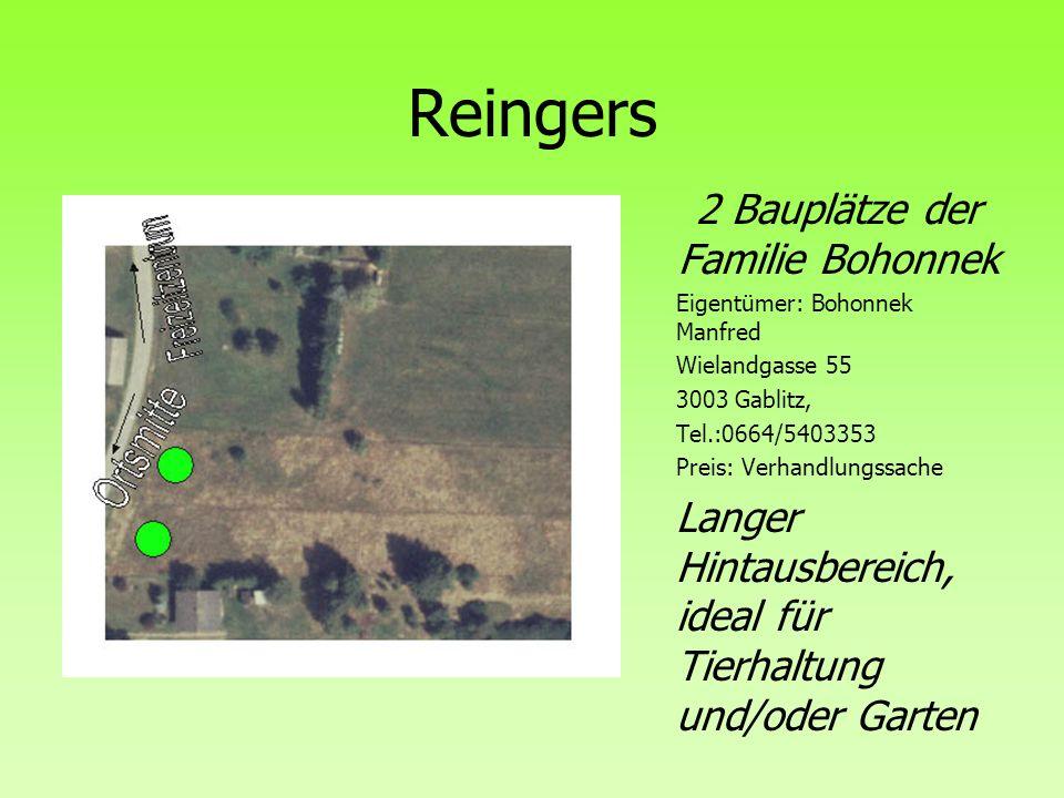 Reingers 2 Bauplätze der Familie Bohonnek Eigentümer: Bohonnek Manfred Wielandgasse 55 3003 Gablitz, Tel.:0664/5403353 Preis: Verhandlungssache Langer
