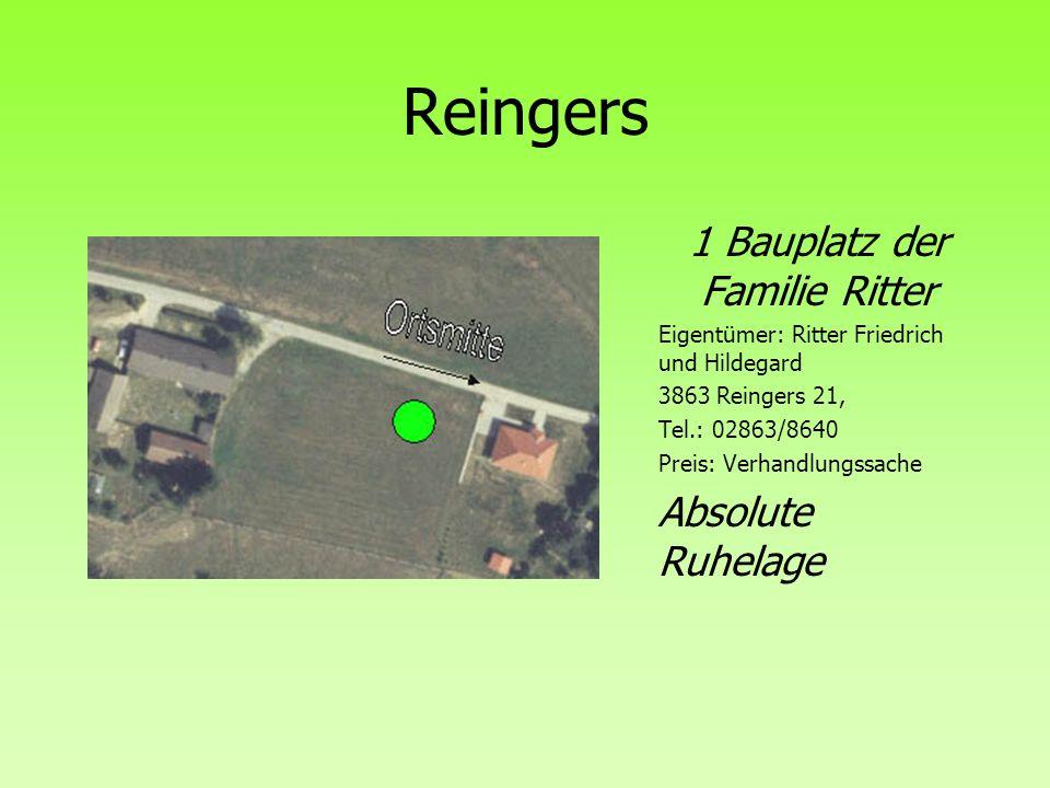 Reingers 1 Bauplatz der Familie Ritter Eigentümer: Ritter Friedrich und Hildegard 3863 Reingers 21, Tel.: 02863/8640 Preis: Verhandlungssache Absolute